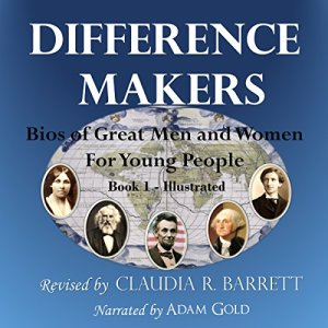 Difference Makers: Bios of Great Men and Women for Young People Audiobook By Claudia Retif Barrett cover art