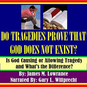 Do Tragedies Prove That God Does Not Exist? Audiobook By James M. Lowrance cover art
