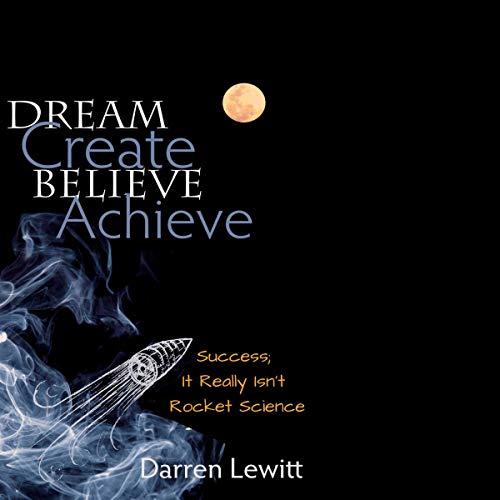 Dream, Create, Believe, Achieve Audiobook By Darren Lewitt cover art
