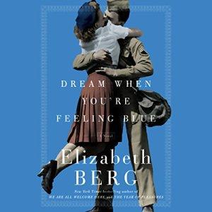 Dream When You're Feeling Blue Audiobook By Elizabeth Berg cover art