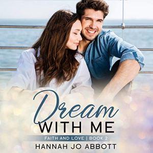 Dream with Me (A Christian Faith Clean Romance) Audiobook By Hannah Jo Abbott cover art