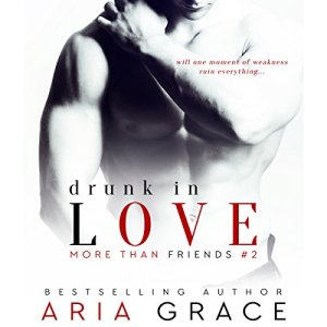 Drunk in Love: More than Friends, Book 2 Audiobook By Aria Grace cover art