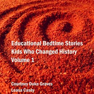 Educational Bedtime Stories: Kids Who Changed History - Volume 1 Audiobook By Courtney Duke Graves cover art