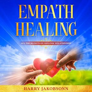 Empath Healing: All the Secrets of Empathic Relationship Audiobook By Harry Jakobsonn cover art