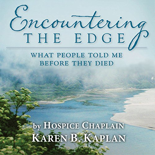 Encountering the Edge: What People Told me Before They Died Audiobook By Karen B. Kaplan cover art