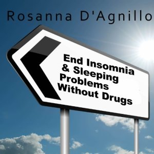 End Insomnia & Sleeping Problems Without Drugs Audiobook By Rosanna D'Agnillo cover art
