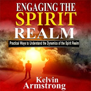 Engaging the Spirit Realm Audiobook By Kelvin Armstrong cover art