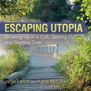 Escaping Utopia Audiobook By Janja Lalich, Karla McLaren cover art