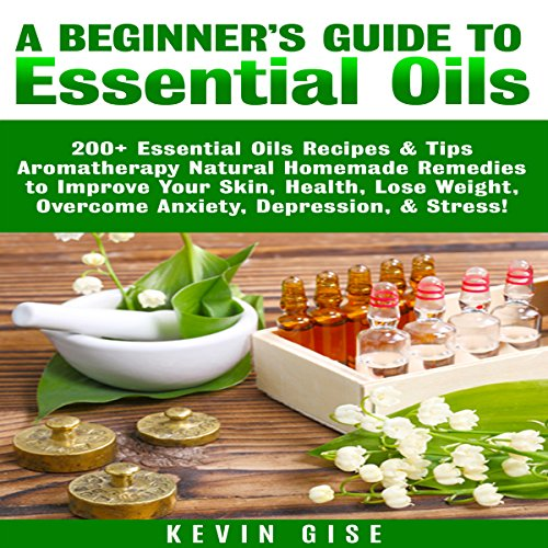 Essential Oils: A Beginner's Guide to Essential Oils Audiobook By Kevin Gise cover art
