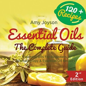 Essential Oils: The Complete Guide Audiobook By Amy Joyson cover art