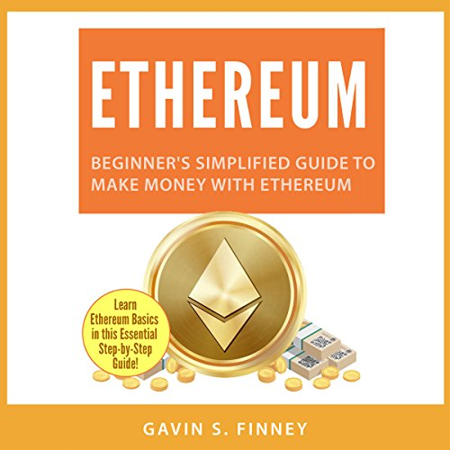 Ethereum: Beginner's Simplified Guide to Make Money with Ethereum Audiobook By Gavin S. Finney cover art