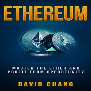 Ethereum: Master the Ether and Profit from Opportunity Audiobook By David Chang cover art
