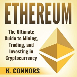 Ethereum: The Ultimate Guide to Mining, Trading, and Investing in Cryptocurrency Audiobook By K. Connors cover art