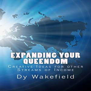 Expanding Your Queendom: Creative Ideas for Other Streams of Income Audiobook By Dy Wakefield cover art