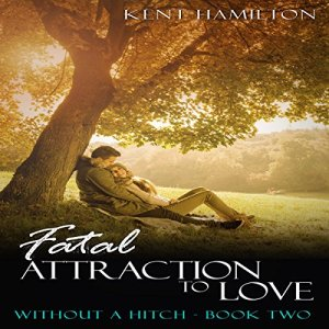 Fatal Attraction to Love Audiobook By Kent HamiIlton cover art