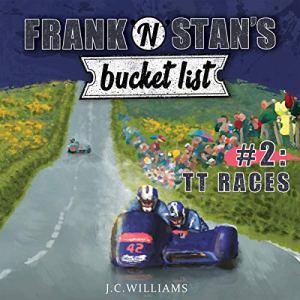 Frank 'n' Stan's Bucket List - #2: TT Races Audiobook By J C Williams cover art