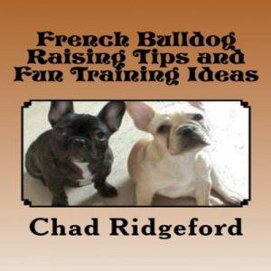 French Bulldog: Raising Tips and Fun Training Ideas Audiobook By Chad Ridgeford cover art