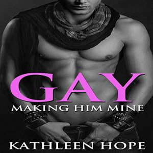 Gay: Making Him Mine Audiobook By Kathleen Hope cover art