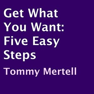 Get What You Want Audiobook By Tommy Mertell cover art