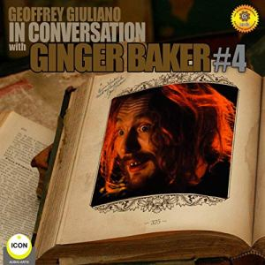 Ginger Baker of Cream: In Conversation 4 Audiobook By Geoffrey Giuliano cover art