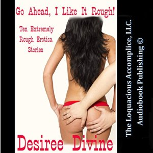 Go Ahead, I Like It Rough! Audiobook By Desiree Divine cover art