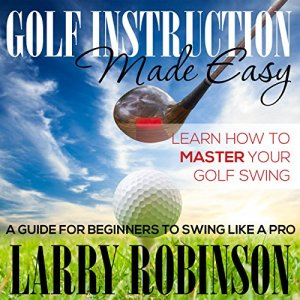 Golf Instruction Made Easy Audiobook By Larry Robinson cover art