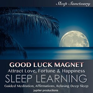 Good Luck Magnet, Attract Love, Fortune & Happiness Audiobook By Jupiter Productions cover art
