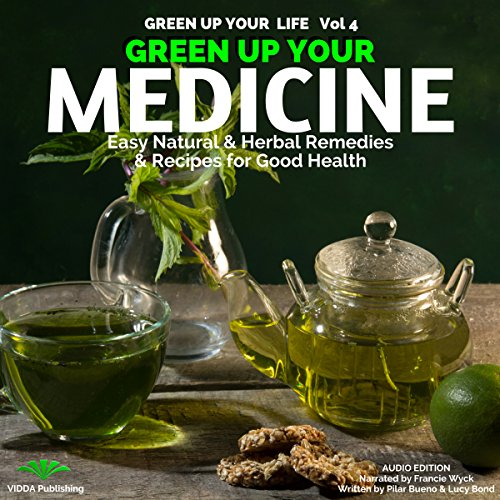 Green up Your Medicine: Easy, Natural, Herbal Remedies & Recipes for Good Health Audiobook By Pilar Bueno, Lucy Bond cover art