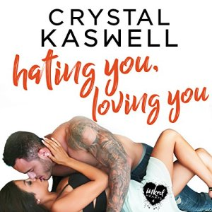 Hating You, Loving You Audiobook By Crystal Kaswell cover art