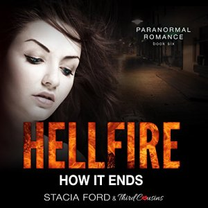 Hellfire - How It Ends: Book 6 Audiobook By Third Cousins, Stacia Ford cover art
