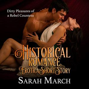 Historical Romance Erotica Short Story: Dirty Pleasures of a Rebel Countess Audiobook By Sarah March cover art
