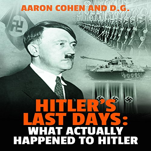 Hitler's Last Days: What Actually Happened to Hitler Audiobook By Aaron Cohen cover art