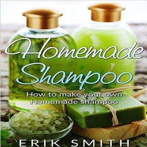 Homemade Shampoo: A Beginner's Guide to Making Homemade Shampoo Audiobook By Erik Smith cover art