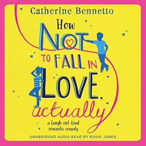 How Not to Fall in Love, Actually Audiobook By Catherine Bennetto cover art