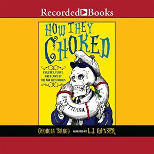 How They Choked Audiobook By Georgia Bragg cover art