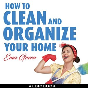 How to Clean and Organize Your House Audiobook By Ema Green cover art
