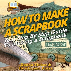 How to Make a Scrapbook Audiobook By Donna Fisher, HowExpert Press cover art