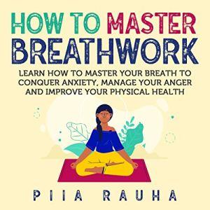 How to Master Breathwork Audiobook By Piia Rauha cover art