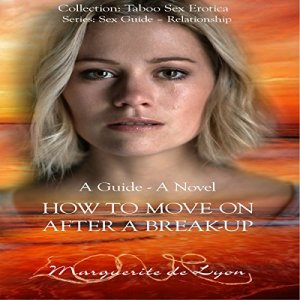 How to Move on After a Break-Up: A Guide and Novel Audiobook By Marguerite de Lyon cover art