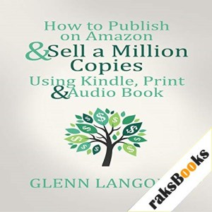 How to Publish on Amazon & Sell A Million Copies Using Kindle, Print & Audio Book Audiobook By Glenn Langohr cover art