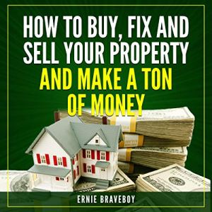 How to Wholesale Houses for Huge Profits, How to Wholesale Houses for Huge Cash – Part II, Real Estate Marketing, How to Fix and Sell Your Property and Make a Ton of Money Audiobook By Ernie Braveboy cover art