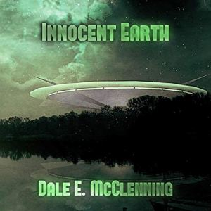 Innocent Earth Audiobook By Dale E. McClenning cover art
