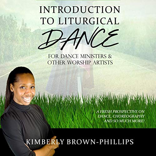 Introduction to Liturgical Dance: 2nd Edition Audiobook By Kimberly Brown-Phillips cover art
