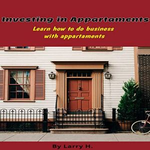Investing in Appartaments Audiobook By Larry H. cover art