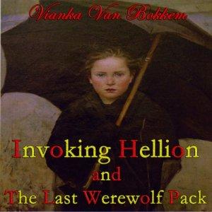 Invoking Hellion and The Last Werewolf Pack Audiobook By Vianka Van Bokkem cover art
