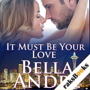 It Must be Your Love Audiobook By Bella Andre cover art