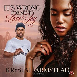 It's Wrong for Me to Love You, Part 2 Audiobook By Krystal Armstead cover art
