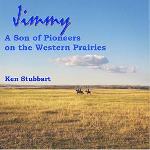 Jimmy: A Son of Pioneers on the Western Prairies Audiobook By Ken Stubbart cover art