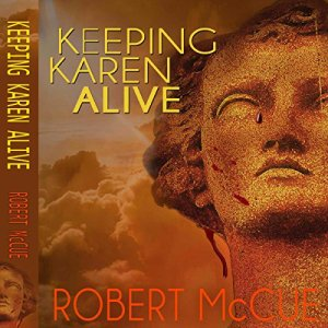 Keeping Karen Alive Audiobook By Robert McCue cover art