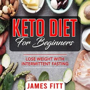 Keto Diet for Beginners: Lose Weight with Intermittent Fasting Audiobook By James Fitt cover art